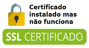 Instalei certificado ssl mas não funciona